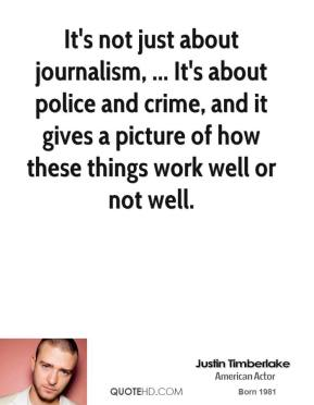 It's not just about journalism, ... It's about police and crime, and it gives a picture of how these things work well or not well.