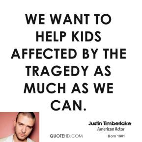 We want to help kids affected by the tragedy as much as we can.