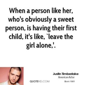 When a person like her, who's obviously a sweet person, is having their first child, it's like, `leave the girl alone,'.