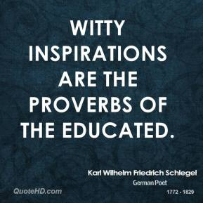 Witty inspirations are the proverbs of the educated.