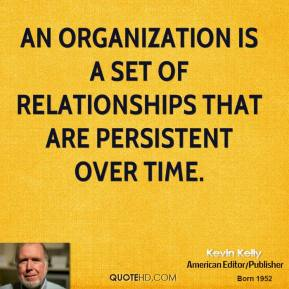 An organization is a set of relationships that are persistent over time.