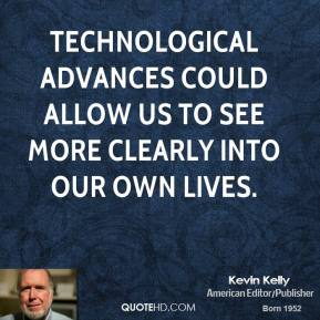 Kevin Kelly - Technological advances could allow us to see more clearly into our own lives.