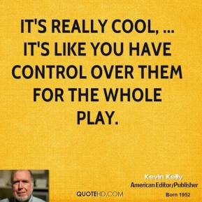 It's really cool, ... It's like you have control over them for the whole play.
