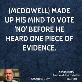 (McDowell) made up his mind to vote 'No' before he heard one piece of evidence.