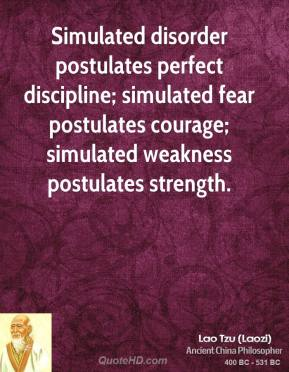 Simulated disorder postulates perfect discipline; simulated fear postulates courage; simulated weakness postulates strength.