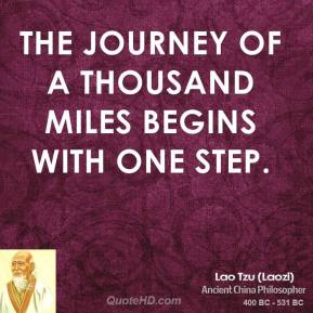 Lao Tzu - The journey of a thousand miles begins with one step.
