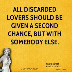 All discarded lovers should be given a second chance, but with somebody else.