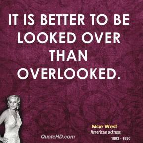 It is better to be looked over than overlooked.