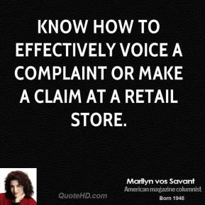 Marilyn vos Savant - Know how to effectively voice a complaint or make a claim at a retail store.