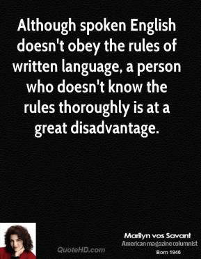 Although spoken English doesn't obey the rules of written language, a person who doesn't know the rules thoroughly is at a great disadvantage.