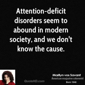 Attention-deficit disorders seem to abound in modern society, and we don't know the cause.