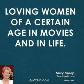 loving women of a certain age in movies and in life.