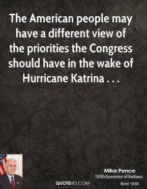 The American people may have a different view of the priorities the Congress should have in the wake of Hurricane Katrina . . .
