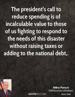 The president's call to reduce spending is of incalculable value to those of us fighting to respond to the needs of this disaster without raising taxes or adding to the national debt.