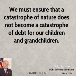 We must ensure that a catastrophe of nature does not become a catastrophe of debt for our children and grandchildren.