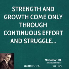 Strength and growth come only through continuous effort and struggle...