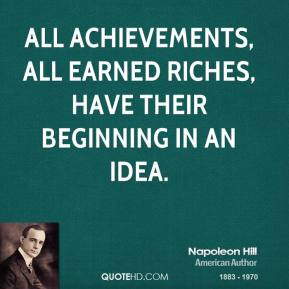 All achievements, all earned riches, have their beginning in an idea.