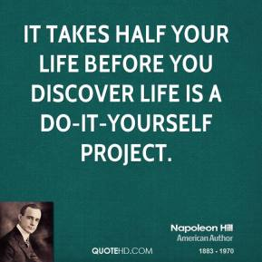 It takes half your life before you discover life is a do-it-yourself project.
