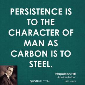 Persistence is to the character of man as carbon is to steel.