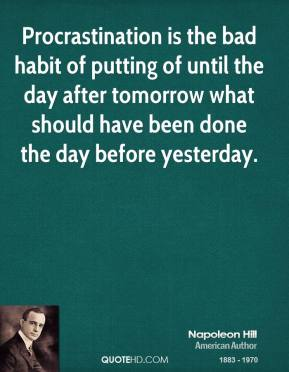 procrastination and the disadvantages of the negative habit Procrastination is an automatic, negative, problem habit of needlessly postponing  and delaying a timely and relevant activity  you gain productive advantages.