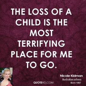 The loss of a child is the most terrifying place for me to go.