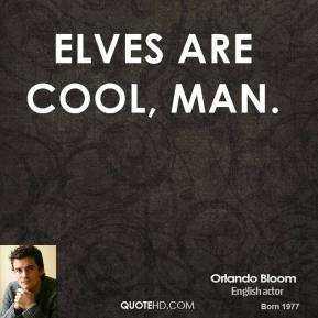 Orlando Bloom - Elves are cool, man.