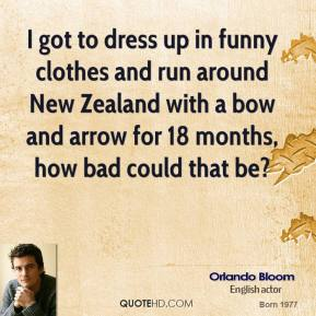 Orlando Bloom - I got to dress up in funny clothes and run around New Zealand with a bow and arrow for 18 months, how bad could that be?