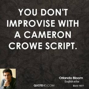 Orlando Bloom - You don't improvise with a Cameron Crowe script.