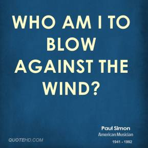 Paul Simon - Who am I to blow against the wind?