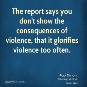 The report says you don't show the consequences of violence, that it glorifies violence too often.