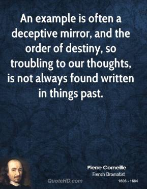 An example is often a deceptive mirror, and the order of destiny, so troubling to our thoughts, is not always found written in things past.