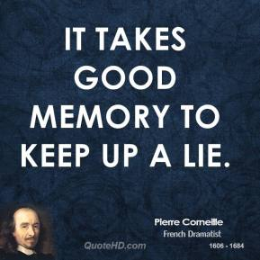 It takes good memory to keep up a lie.