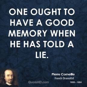 Pierre Corneille - One ought to have a good memory when he has told a lie.