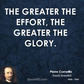 The greater the effort, the greater the glory.
