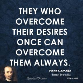 They who overcome their desires once can overcome them always.