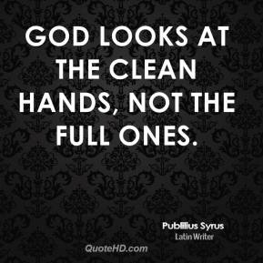 God looks at the clean hands, not the full ones.