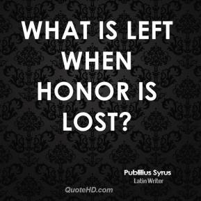Publilius Syrus - What is left when honor is lost?