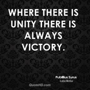 Where there is unity there is always victory.