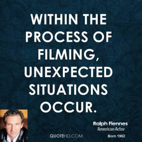 Ralph Fiennes - Within the process of filming, unexpected situations occur.