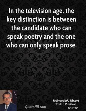 In the television age, the key distinction is between the candidate who can speak poetry and the one who can only speak prose.