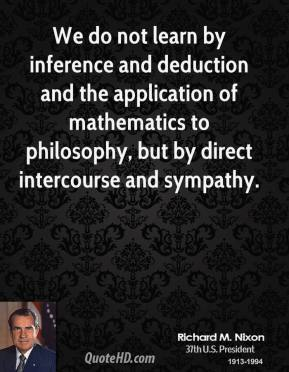 We do not learn by inference and deduction and the application of mathematics to philosophy, but by direct intercourse and sympathy.