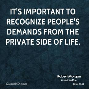Robert Morgan  - It's important to recognize people's demands from the private side of life.