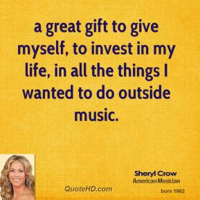 a great gift to give myself, to invest in my life, in all the things I wanted to do outside music.
