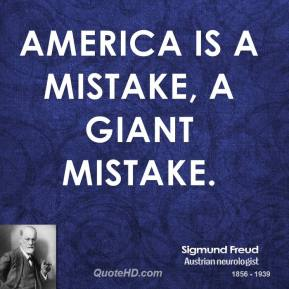 America is a mistake, a giant mistake.