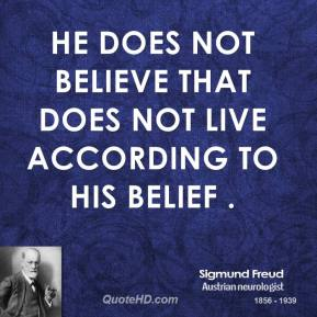 He does not believe that does not live according to his belief .