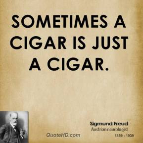 Sometimes a cigar is just a cigar.