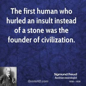 The first human who hurled an insult instead of a stone was the founder of civilization.