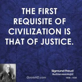 The first requisite of civilization is that of justice.