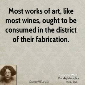 Most works of art, like most wines, ought to be consumed in the district of their fabrication.
