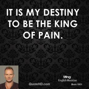 It is my destiny to be the King of Pain.